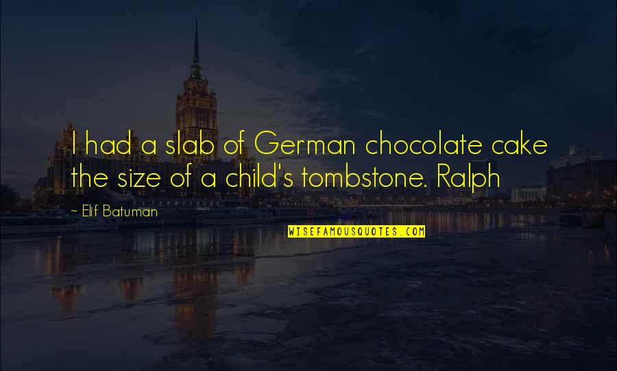 German Chocolate Cake Quotes By Elif Batuman: I had a slab of German chocolate cake