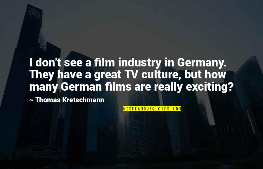 German Culture Quotes By Thomas Kretschmann: I don't see a film industry in Germany.