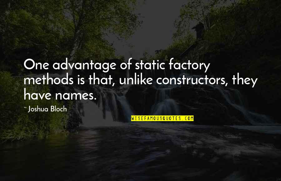 German Shepherd Puppies Quotes By Joshua Bloch: One advantage of static factory methods is that,
