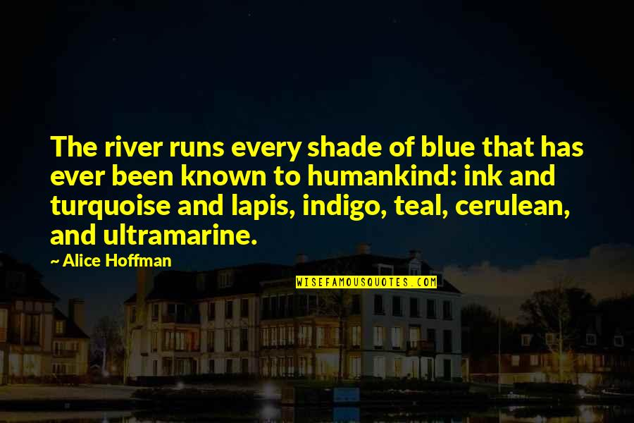 Germany National Football Team Quotes By Alice Hoffman: The river runs every shade of blue that