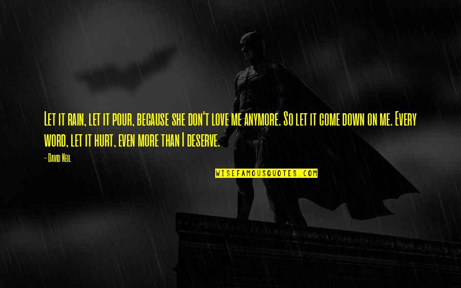 Gern Quotes By David Neil: Let it rain, let it pour, because she