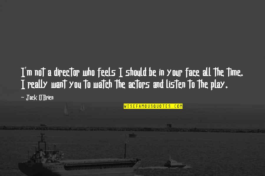 Gern Quotes By Jack O'Brien: I'm not a director who feels I should