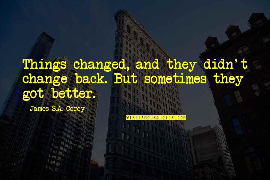 Gern Quotes By James S.A. Corey: Things changed, and they didn't change back. But