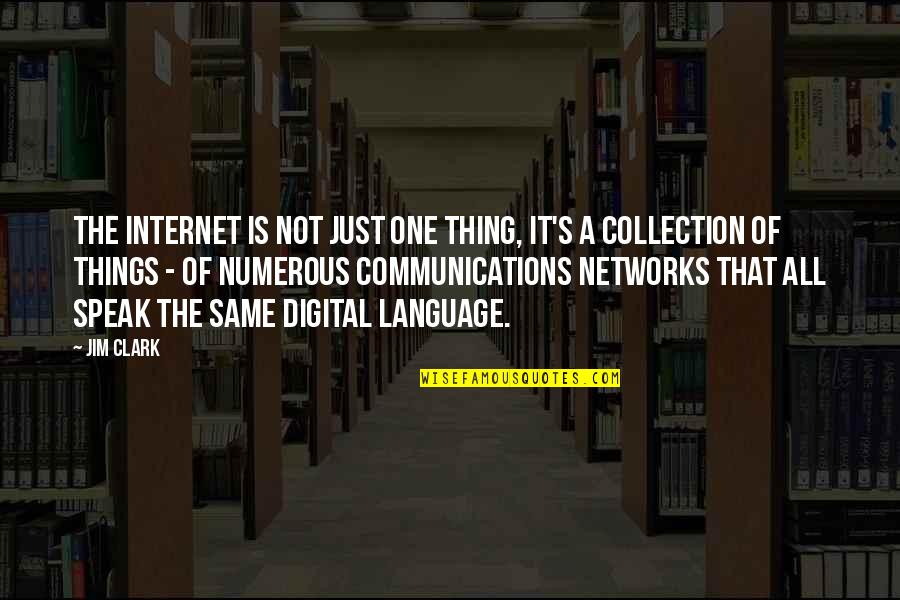 Gern Quotes By Jim Clark: The Internet is not just one thing, it's