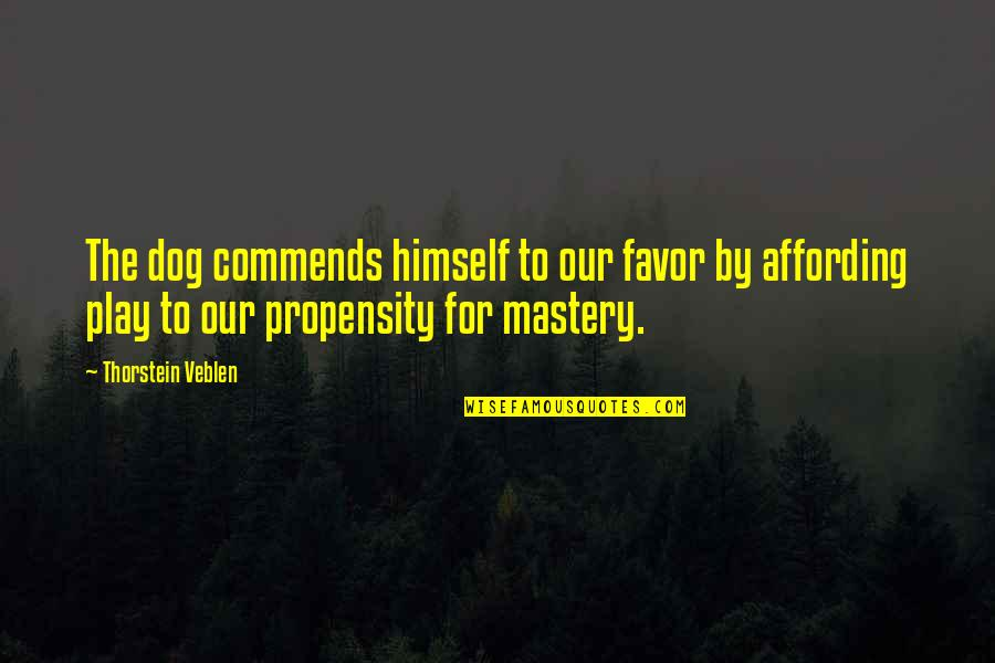Gern Quotes By Thorstein Veblen: The dog commends himself to our favor by