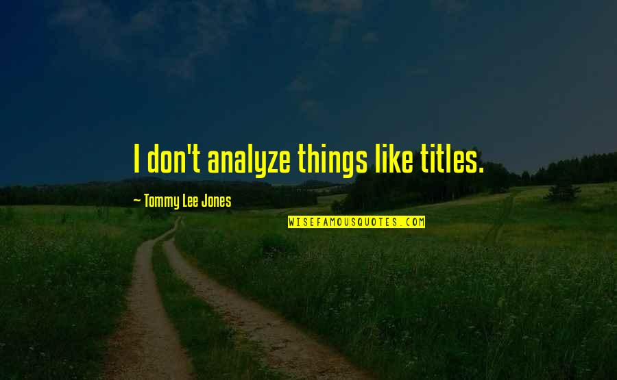 Gern Quotes By Tommy Lee Jones: I don't analyze things like titles.