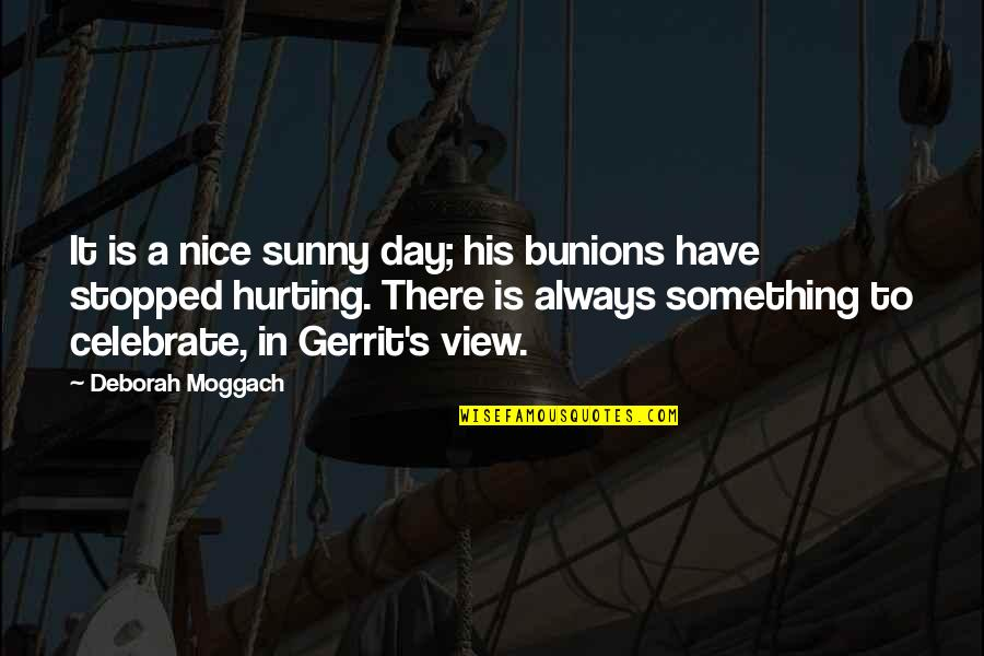 Gerrit's Quotes By Deborah Moggach: It is a nice sunny day; his bunions