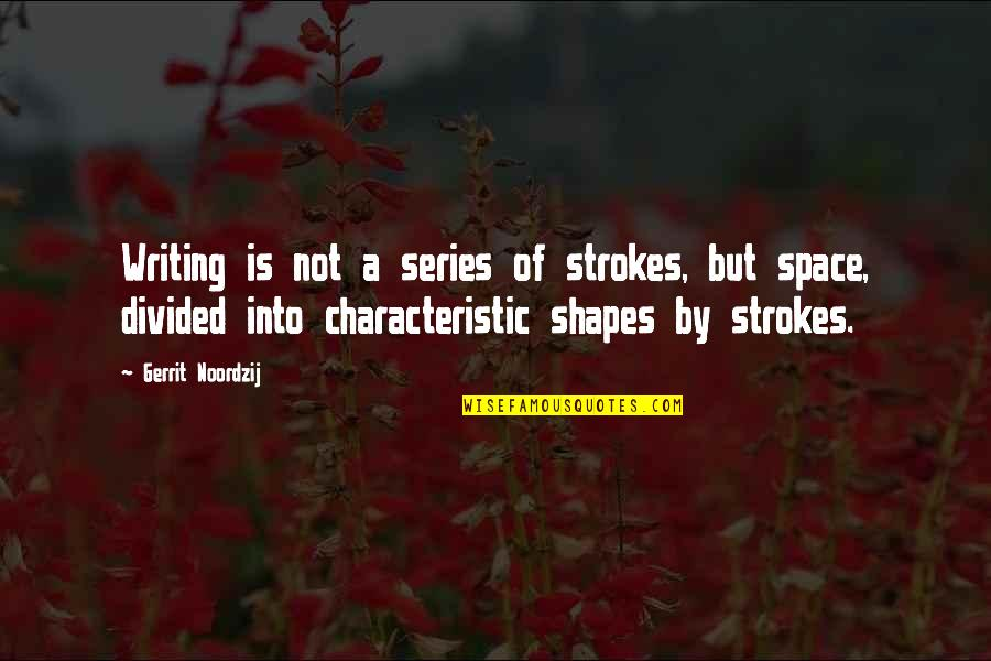 Gerrit's Quotes By Gerrit Noordzij: Writing is not a series of strokes, but