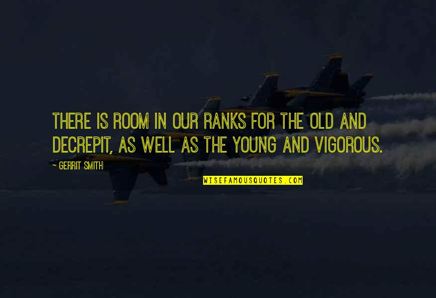 Gerrit's Quotes By Gerrit Smith: There is room in our ranks for the