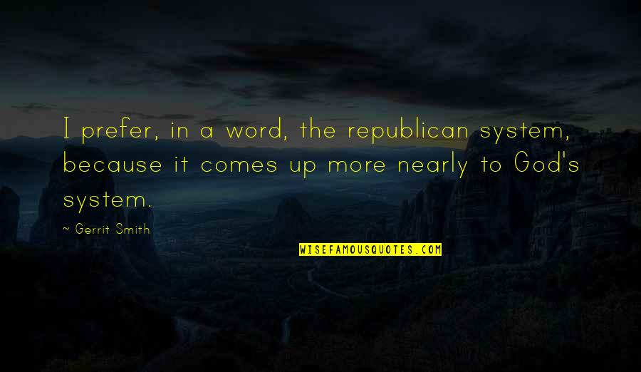 Gerrit's Quotes By Gerrit Smith: I prefer, in a word, the republican system,