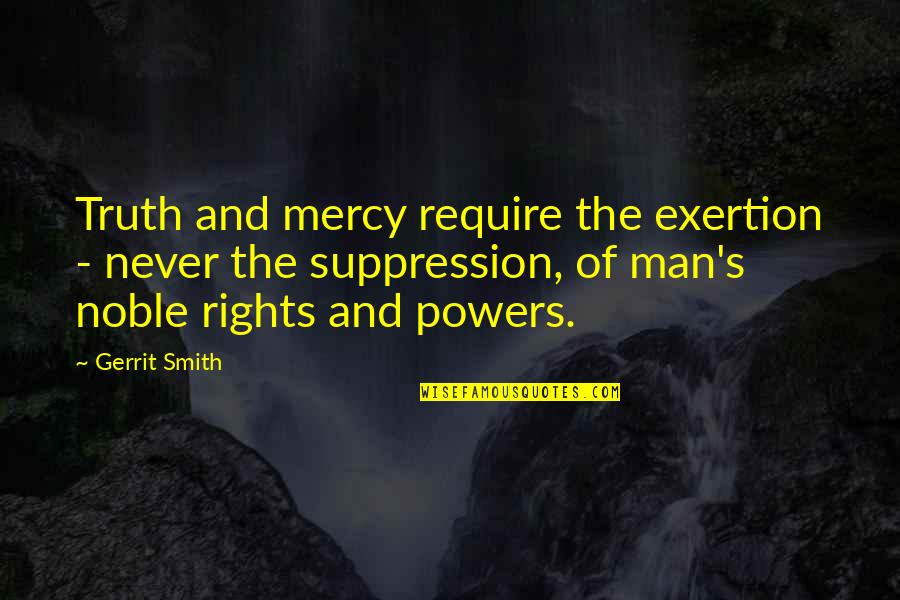Gerrit's Quotes By Gerrit Smith: Truth and mercy require the exertion - never