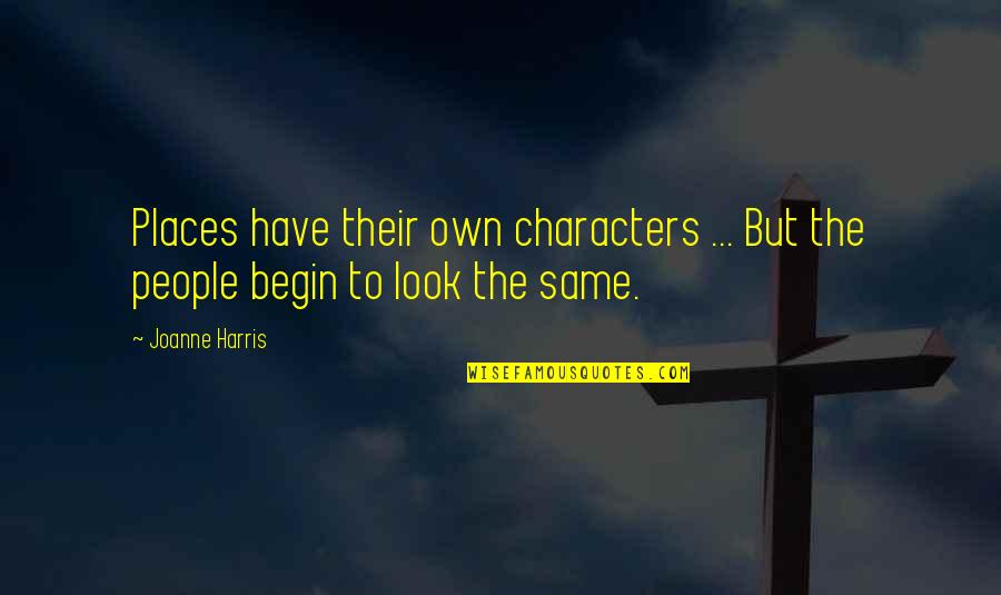 Gerrit's Quotes By Joanne Harris: Places have their own characters ... But the