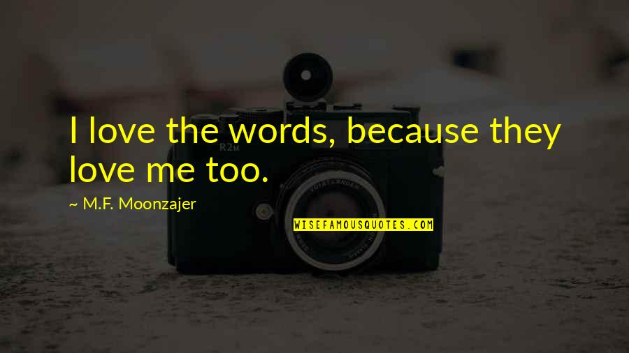 Gerrit's Quotes By M.F. Moonzajer: I love the words, because they love me