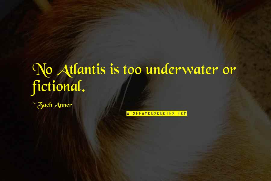 Gerrit's Quotes By Zach Anner: No Atlantis is too underwater or fictional.