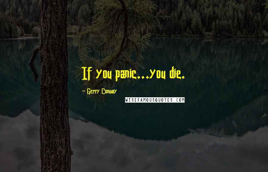 Gerry Conway quotes: If you panic...you die.