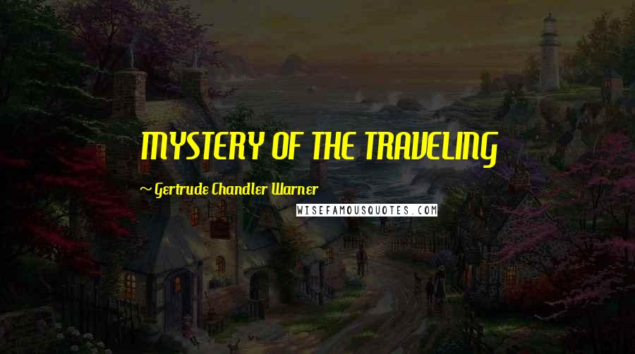 Gertrude Chandler Warner quotes: MYSTERY OF THE TRAVELING