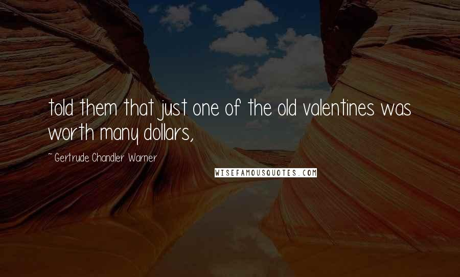 Gertrude Chandler Warner quotes: told them that just one of the old valentines was worth many dollars,