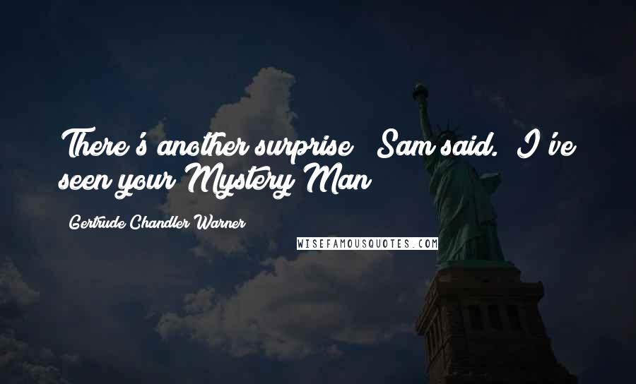 "Gertrude Chandler Warner quotes: There's another surprise!"" Sam said. ""I've seen your Mystery Man!"