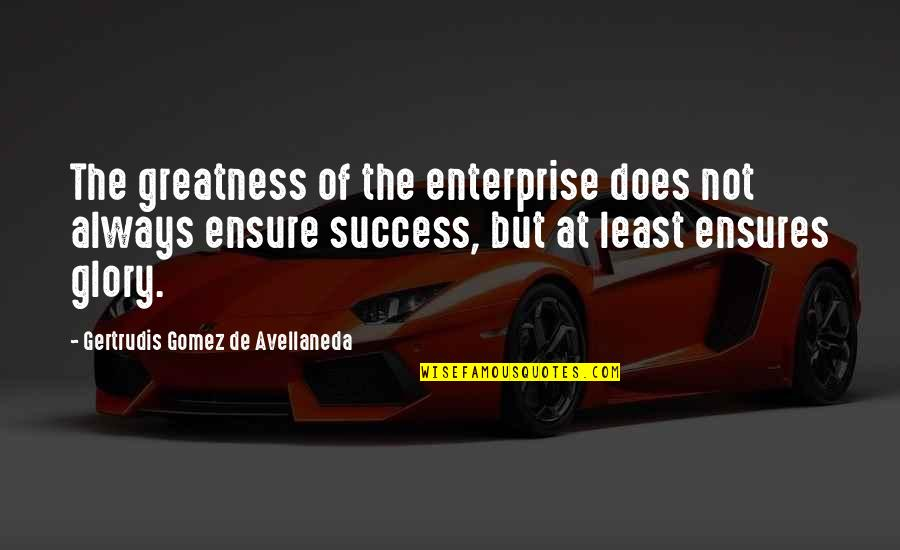 Gertrudis Quotes By Gertrudis Gomez De Avellaneda: The greatness of the enterprise does not always