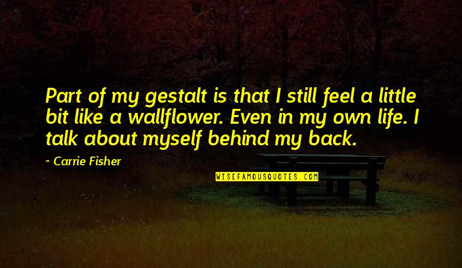 Gestalt Quotes By Carrie Fisher: Part of my gestalt is that I still