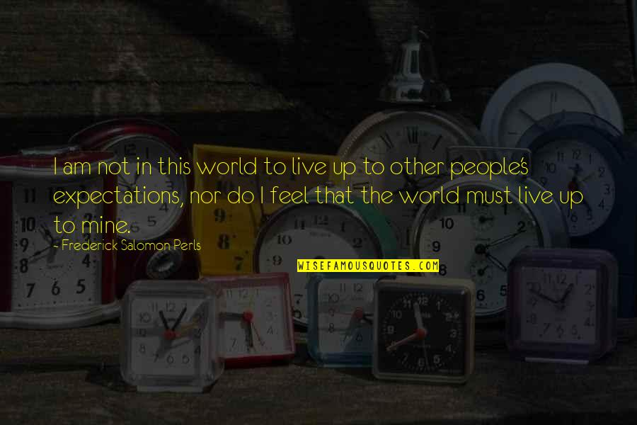 Gestalt Quotes By Frederick Salomon Perls: I am not in this world to live