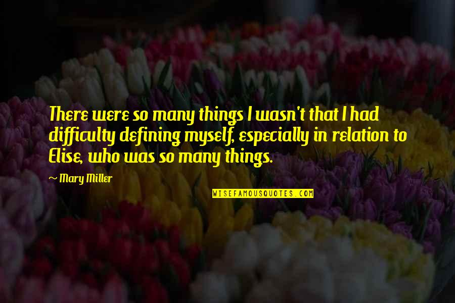 Gestalt Quotes By Mary Miller: There were so many things I wasn't that