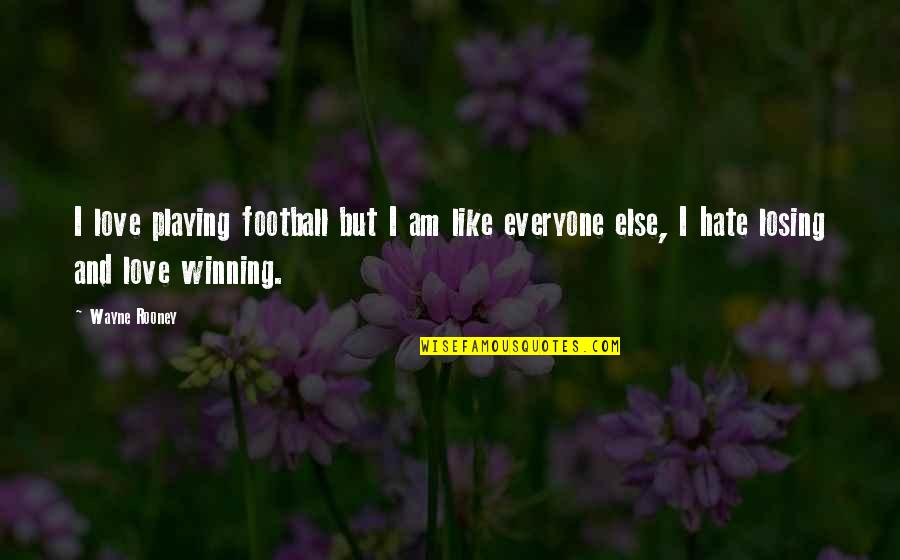 Gestalt Quotes By Wayne Rooney: I love playing football but I am like
