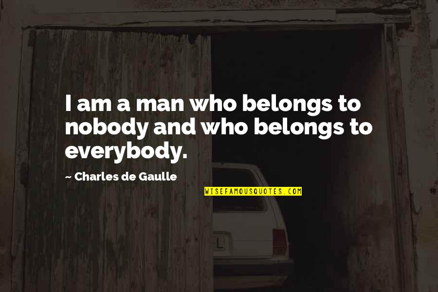 Get A Clue Memorable Quotes By Charles De Gaulle: I am a man who belongs to nobody