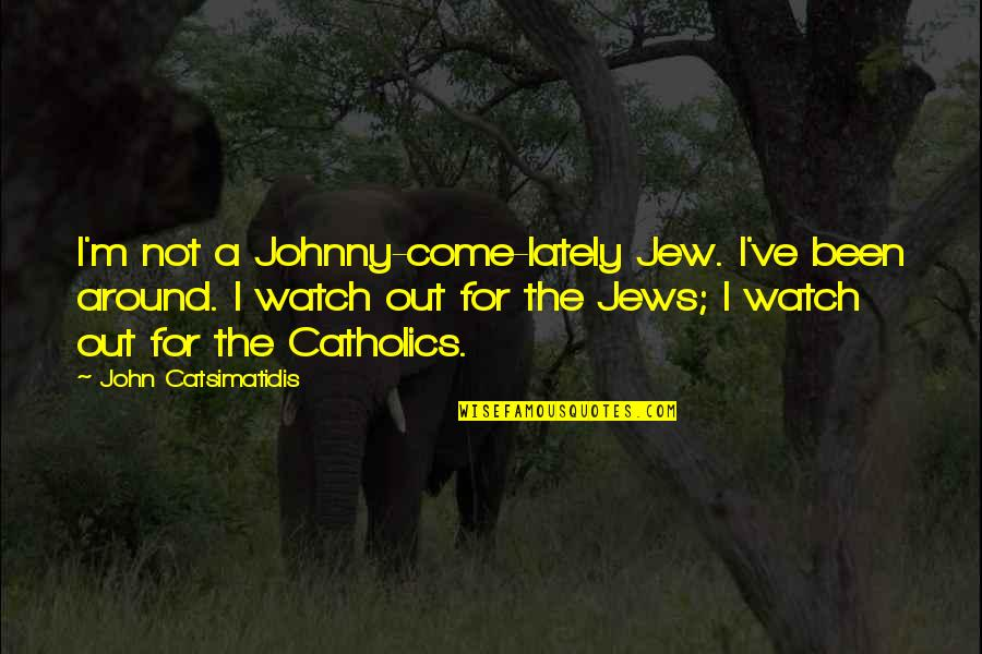 Get A Clue Memorable Quotes By John Catsimatidis: I'm not a Johnny-come-lately Jew. I've been around.