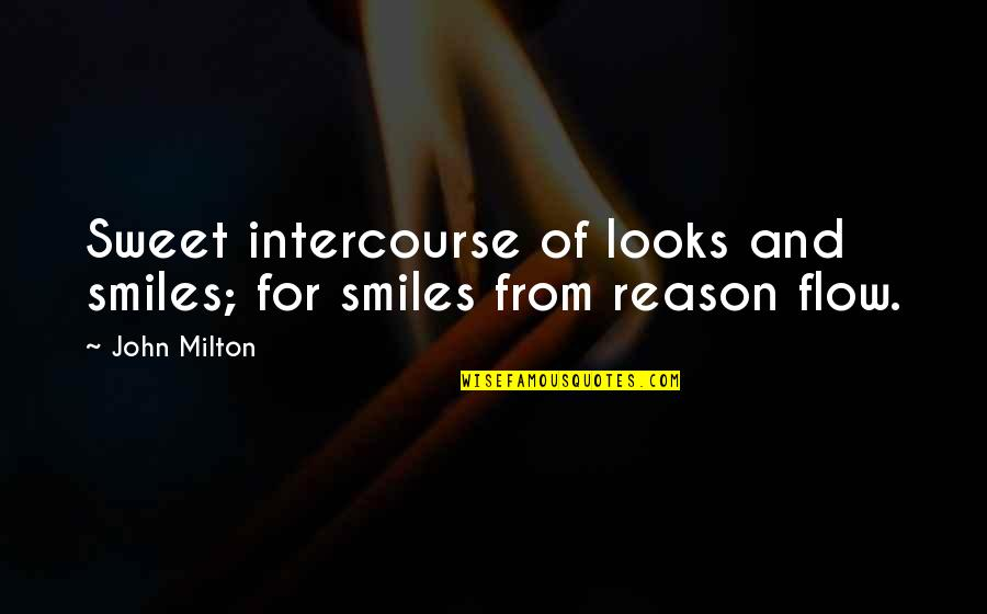 Get A Clue Memorable Quotes By John Milton: Sweet intercourse of looks and smiles; for smiles