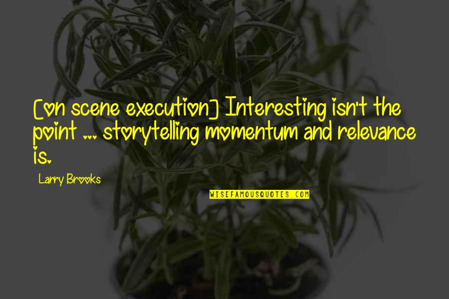 Get A Clue Memorable Quotes By Larry Brooks: [on scene execution] Interesting isn't the point ...