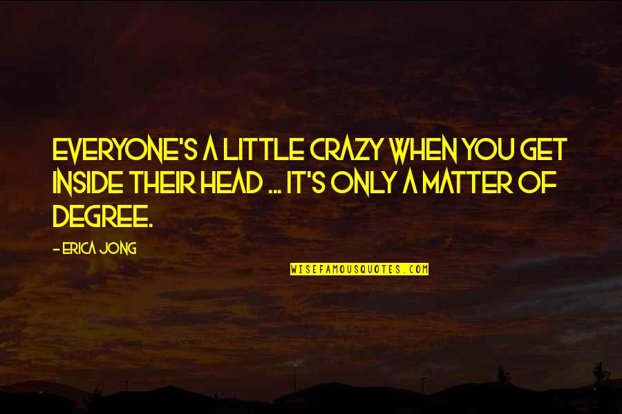 Get A Little Crazy Quotes By Erica Jong: Everyone's a little crazy when you get inside