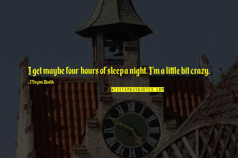 Get A Little Crazy Quotes By Mayim Bialik: I get maybe four hours of sleep a
