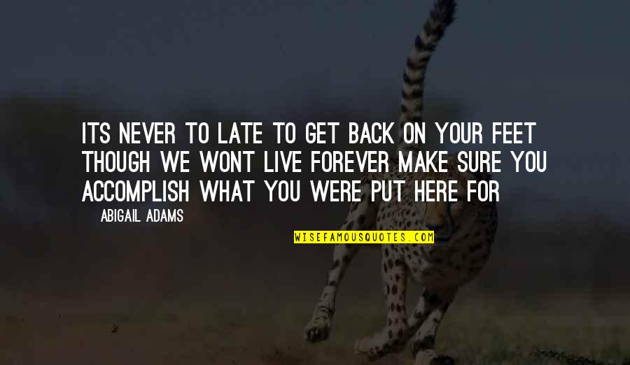 Get Back Up On Your Feet Quotes By Abigail Adams: Its never to late to get back on