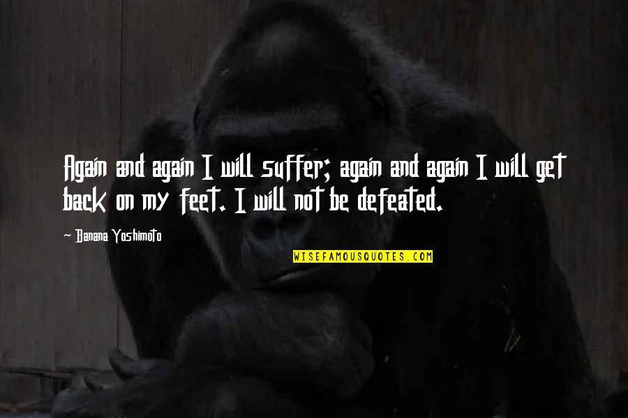 Get Back Up On Your Feet Quotes By Banana Yoshimoto: Again and again I will suffer; again and