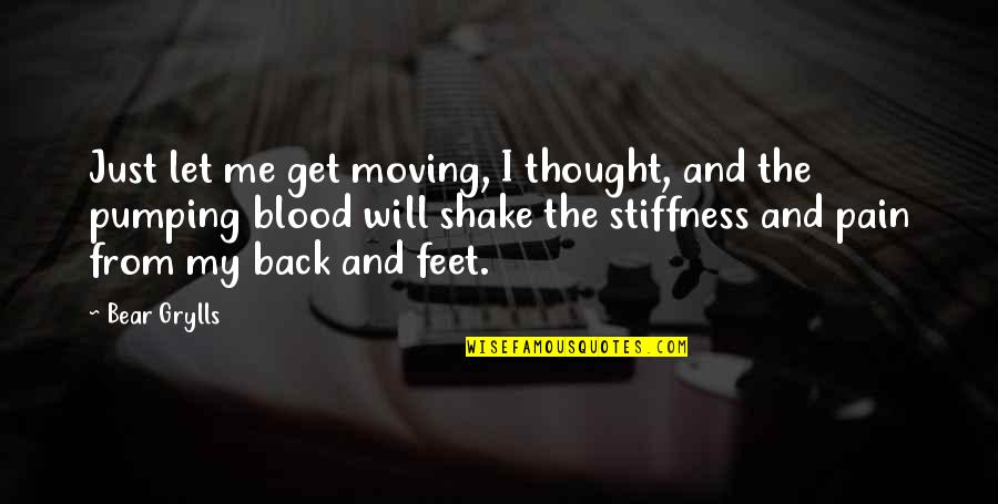 Get Back Up On Your Feet Quotes By Bear Grylls: Just let me get moving, I thought, and
