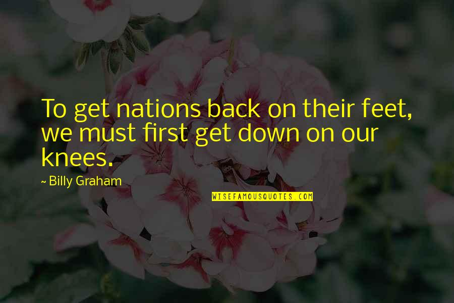 Get Back Up On Your Feet Quotes By Billy Graham: To get nations back on their feet, we