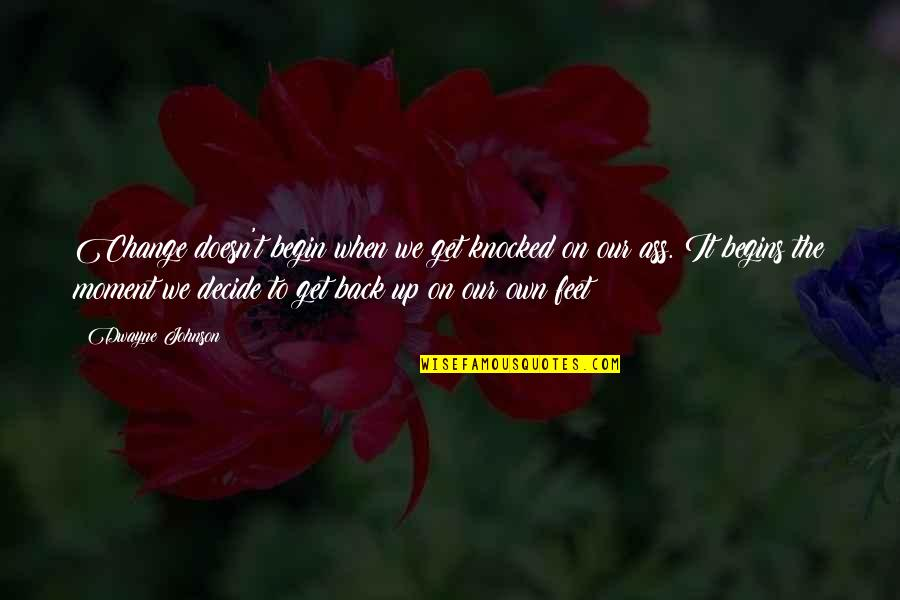 Get Back Up On Your Feet Quotes By Dwayne Johnson: Change doesn't begin when we get knocked on