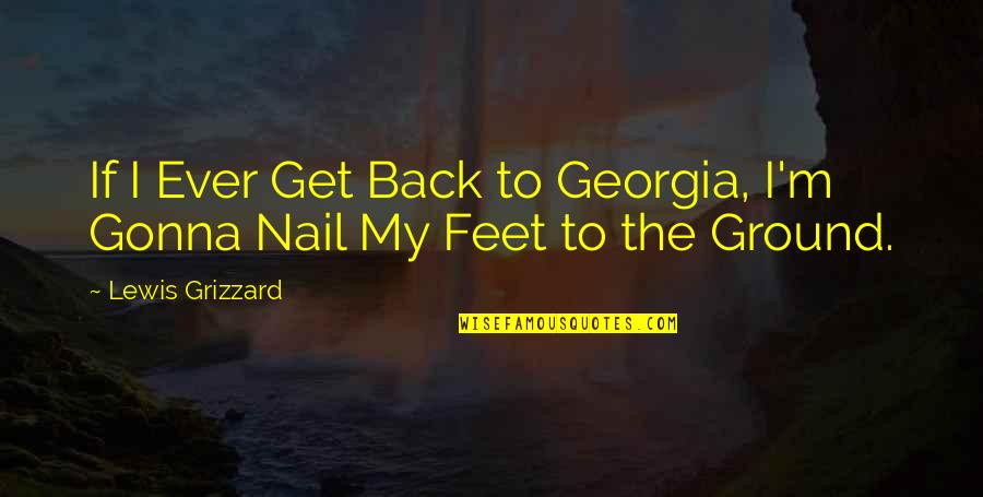 Get Back Up On Your Feet Quotes By Lewis Grizzard: If I Ever Get Back to Georgia, I'm