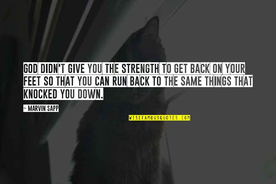 Get Back Up On Your Feet Quotes By Marvin Sapp: God didn't give you the strength to get