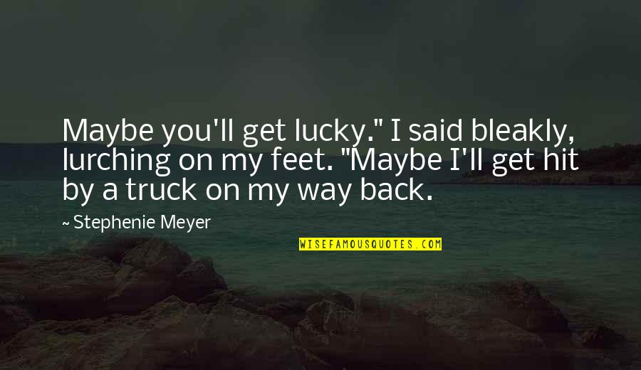 """Get Back Up On Your Feet Quotes By Stephenie Meyer: Maybe you'll get lucky."""" I said bleakly, lurching"""