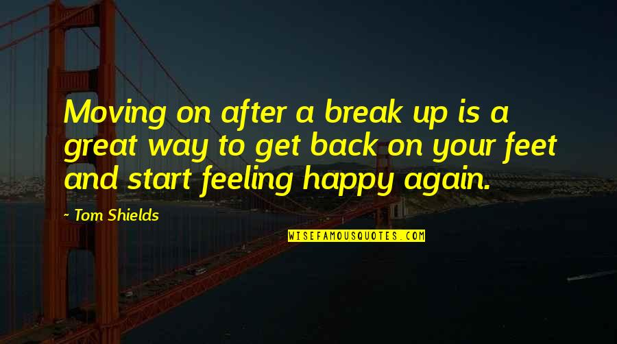 Get Back Up On Your Feet Quotes By Tom Shields: Moving on after a break up is a