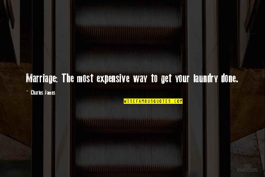 Get It Over And Done With Quotes By Charles James: Marriage: The most expensive way to get your
