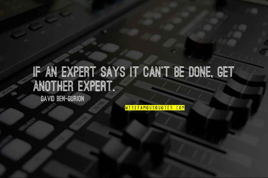 Get It Over And Done With Quotes By David Ben-Gurion: If an expert says it can't be done,