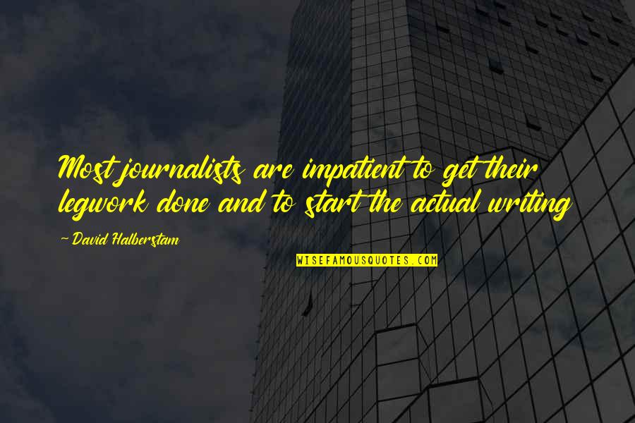 Get It Over And Done With Quotes By David Halberstam: Most journalists are impatient to get their legwork