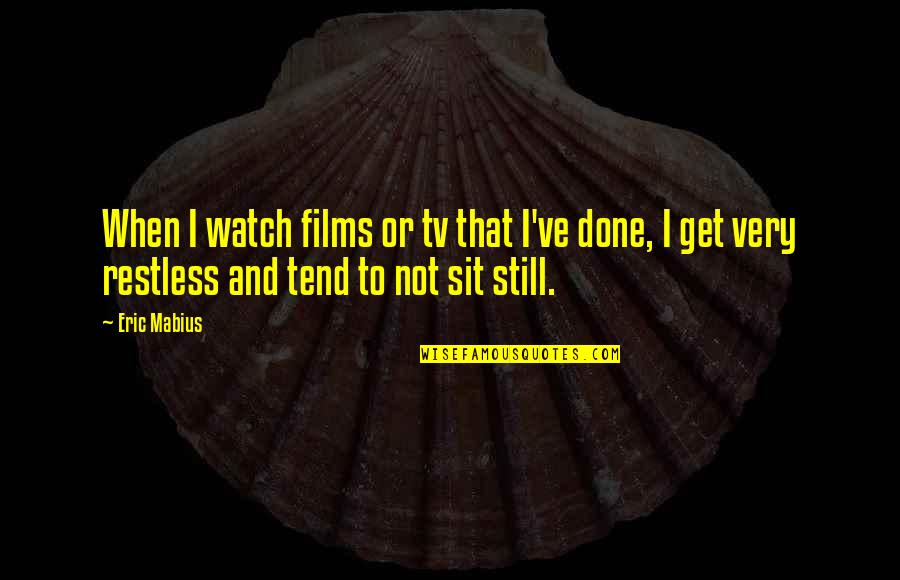 Get It Over And Done With Quotes By Eric Mabius: When I watch films or tv that I've