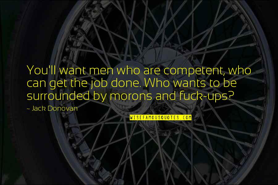 Get It Over And Done With Quotes By Jack Donovan: You'll want men who are competent, who can