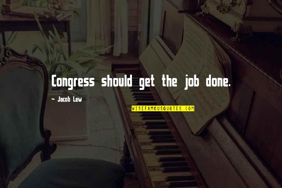 Get It Over And Done With Quotes By Jacob Lew: Congress should get the job done.