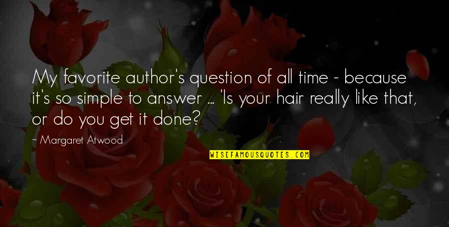 Get It Over And Done With Quotes By Margaret Atwood: My favorite author's question of all time -