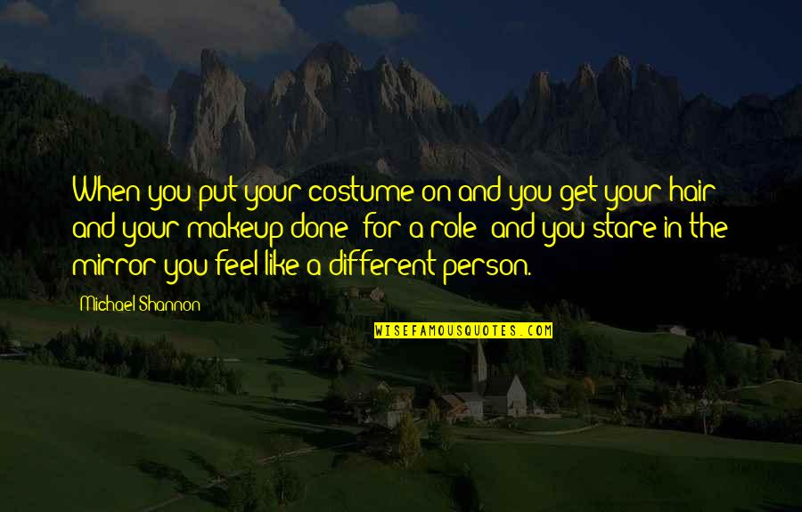 Get It Over And Done With Quotes By Michael Shannon: When you put your costume on and you